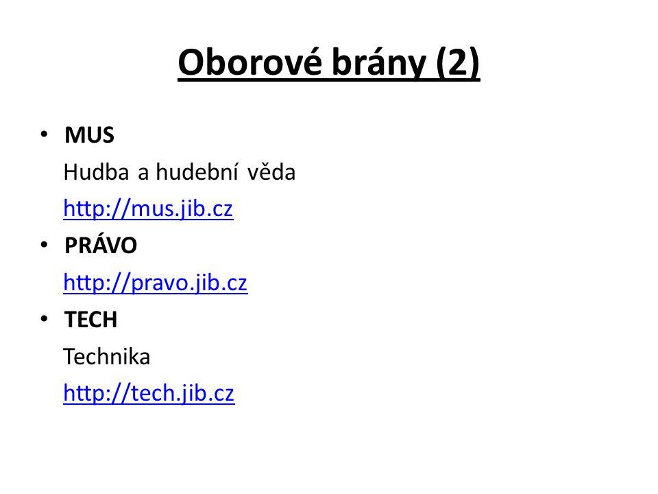 Oborové brány (2) MUS Hudba a hudební věda http://mus.jib.cz PRÁVO http://pravo.jib.cz TECH Technika http://tech.jib.cz