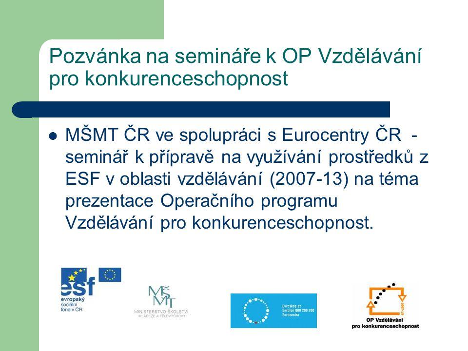 Pozvánka na semináře k OP Vzdělávání pro konkurenceschopnost MŠMT ČR ve spolupráci s Eurocentry ČR - seminář k přípravě na využívání prostředků z ESF v oblasti vzdělávání (2007-13) na téma prezentace Operačního programu Vzdělávání pro konkurenceschopnost.