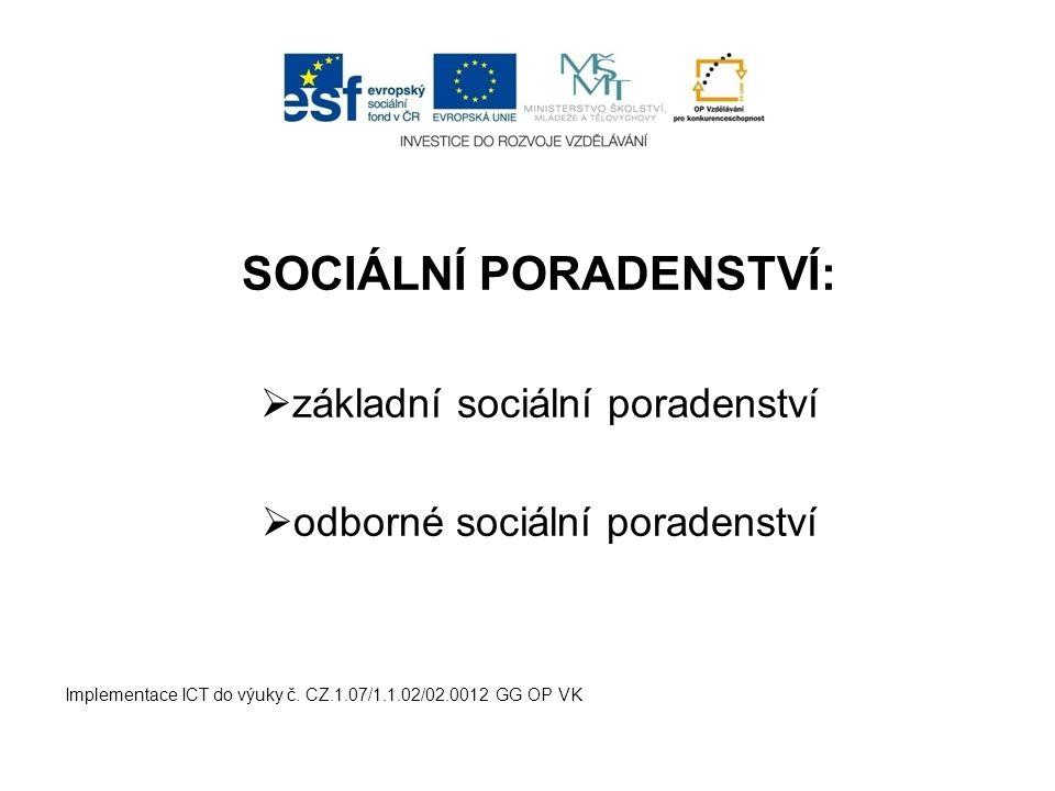 SOCIÁLNÍ PORADENSTVÍ:  základní sociální poradenství  odborné sociální poradenství Implementace ICT do výuky č. CZ.1.07/1.1.02/02.0012 GG OP VK