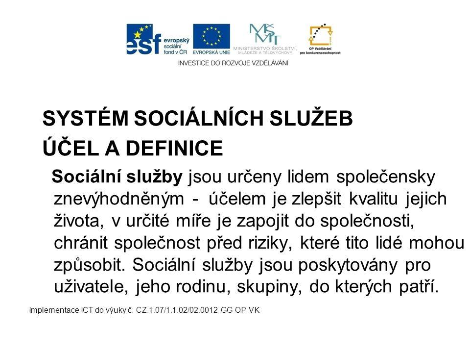 SYSTÉM SOCIÁLNÍCH SLUŽEB ÚČEL A DEFINICE Sociální služby jsou určeny lidem společensky znevýhodněným - účelem je zlepšit kvalitu jejich života, v urči