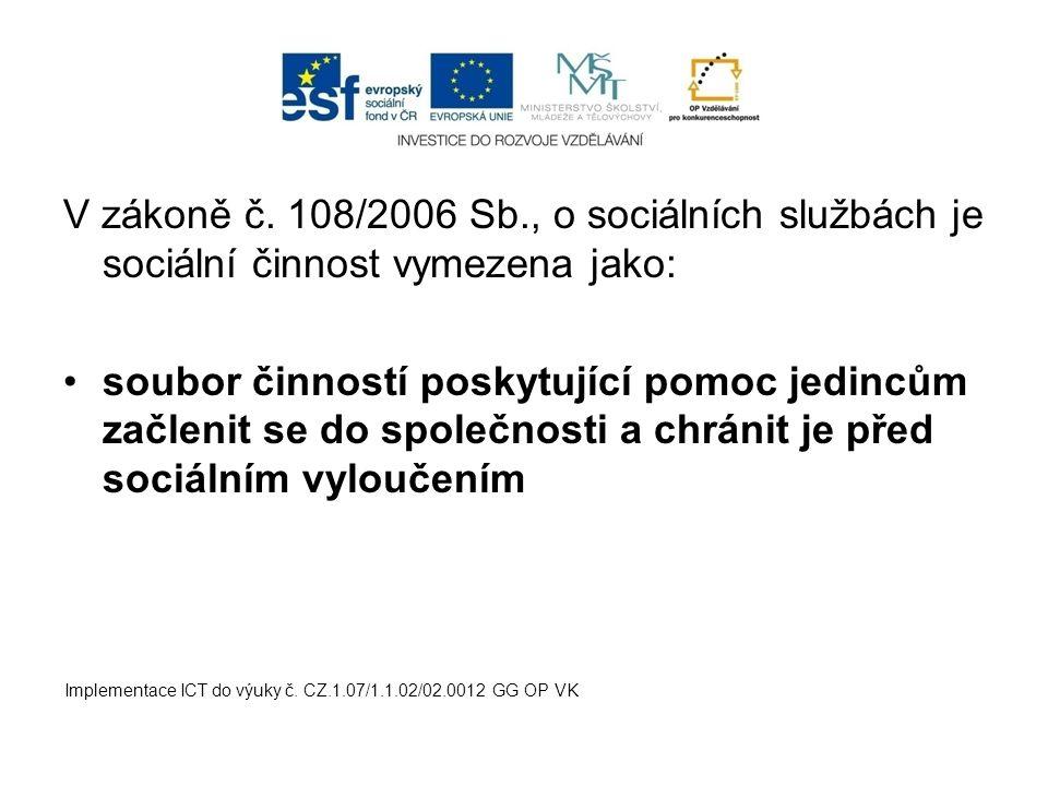 V zákoně č. 108/2006 Sb., o sociálních službách je sociální činnost vymezena jako: soubor činností poskytující pomoc jedincům začlenit se do společnos