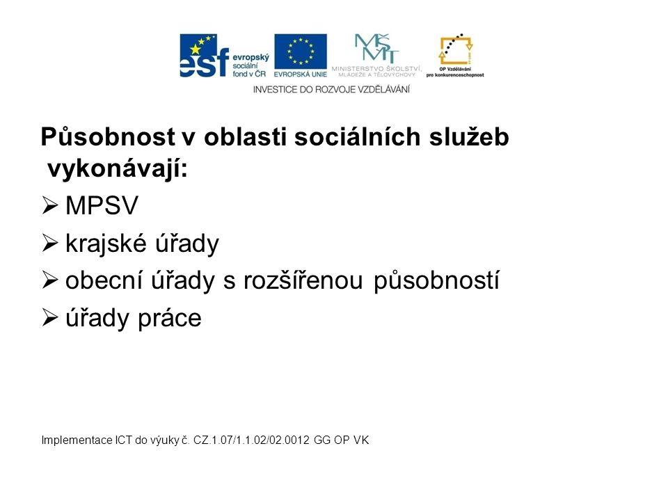 Působnost v oblasti sociálních služeb vykonávají:  MPSV  krajské úřady  obecní úřady s rozšířenou působností  úřady práce Implementace ICT do výuky č.