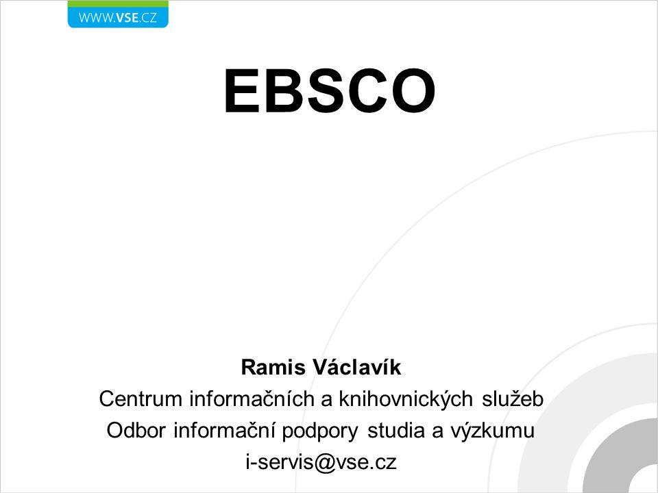 EBSCO Ramis Václavík Centrum informačních a knihovnických služeb Odbor informační podpory studia a výzkumu i-servis@vse.cz
