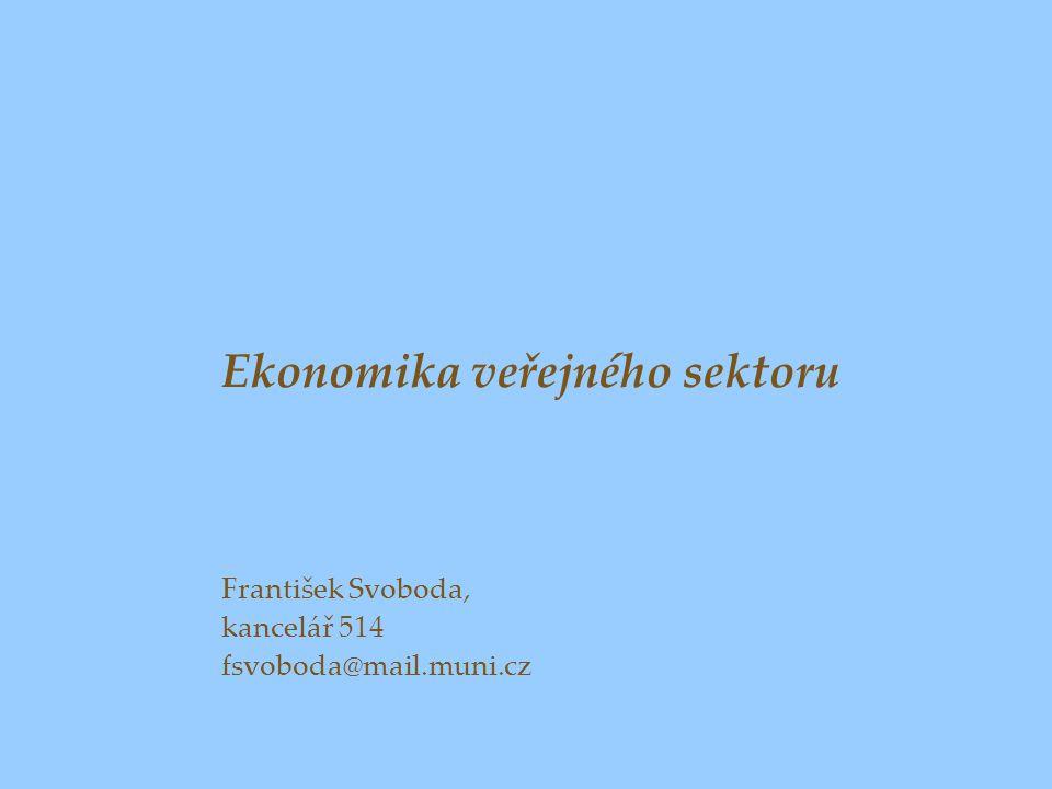 Ekonomika veřejného sektoru František Svoboda, kancelář 514 fsvoboda@mail.muni.cz