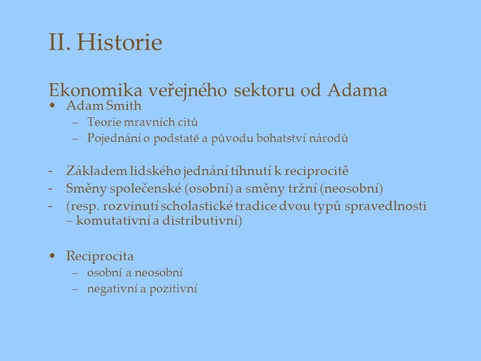 II. Historie Ekonomika veřejného sektoru od Adama Adam Smith –Teorie mravních citů –Pojednání o podstatě a původu bohatství národů -Základem lidského
