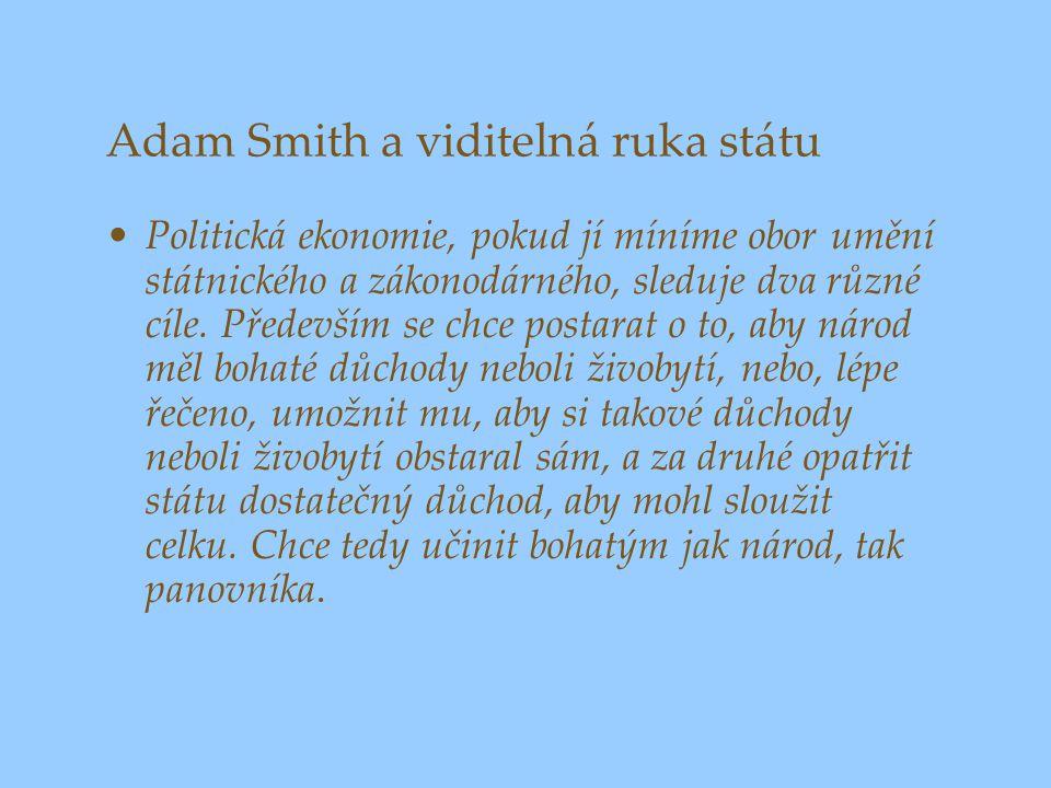 Adam Smith a viditelná ruka státu Politická ekonomie, pokud jí míníme obor umění státnického a zákonodárného, sleduje dva různé cíle. Především se chc