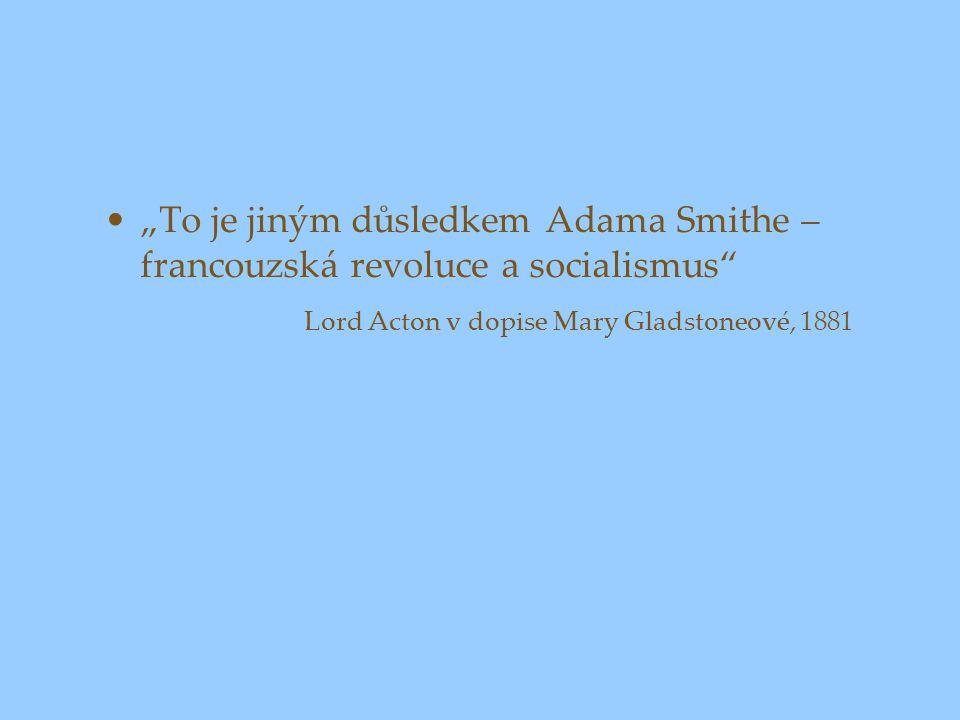 """""""To je jiným důsledkem Adama Smithe – francouzská revoluce a socialismus"""" Lord Acton v dopise Mary Gladstoneové, 1881"""