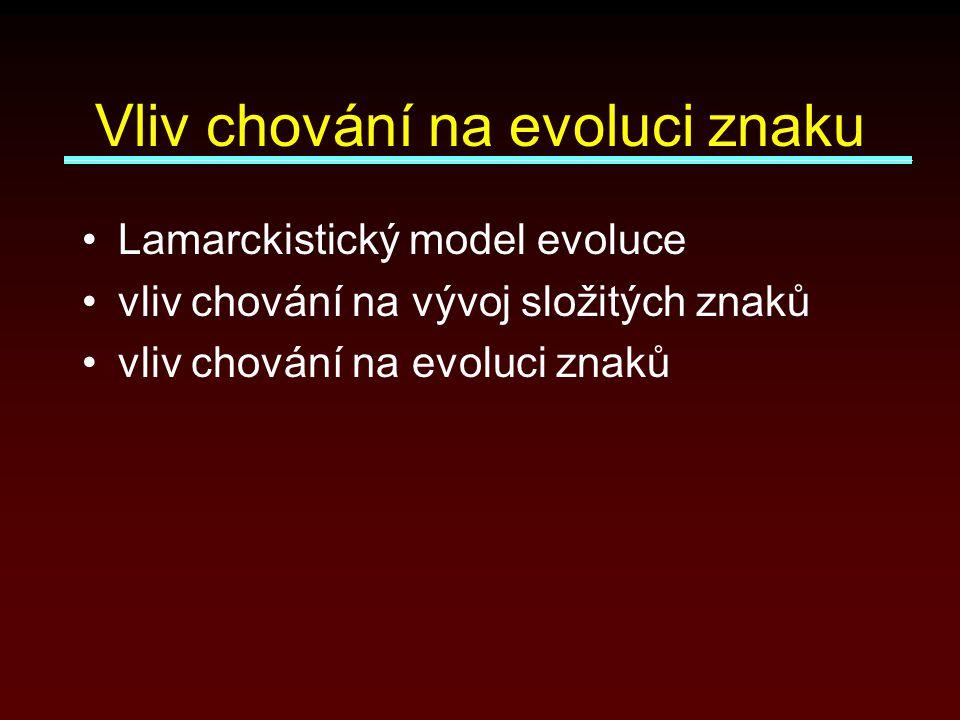 Vliv chování na evoluci znaku Lamarckistický model evoluce vliv chování na vývoj složitých znaků vliv chování na evoluci znaků