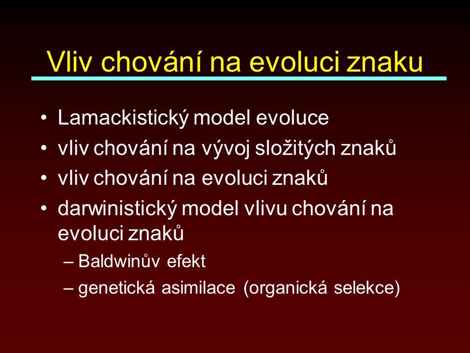 Vliv chování na evoluci znaku Lamackistický model evoluce vliv chování na vývoj složitých znaků vliv chování na evoluci znaků darwinistický model vlivu chování na evoluci znaků –Baldwinův efekt –genetická asimilace (organická selekce)