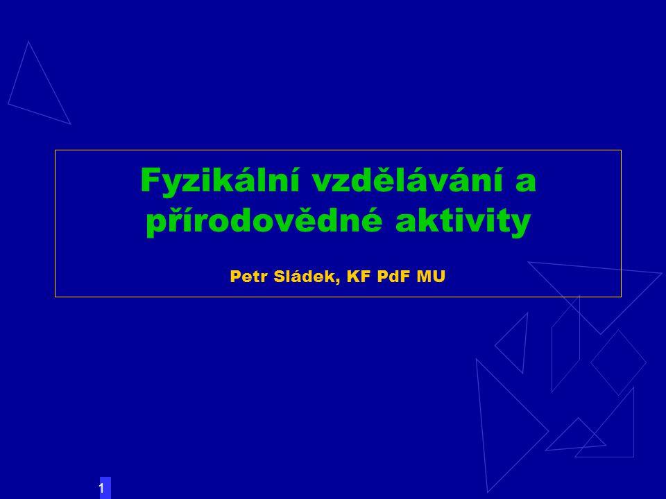 1 Fyzikální vzdělávání a přírodovědné aktivity Petr Sládek, KF PdF MU A.E.