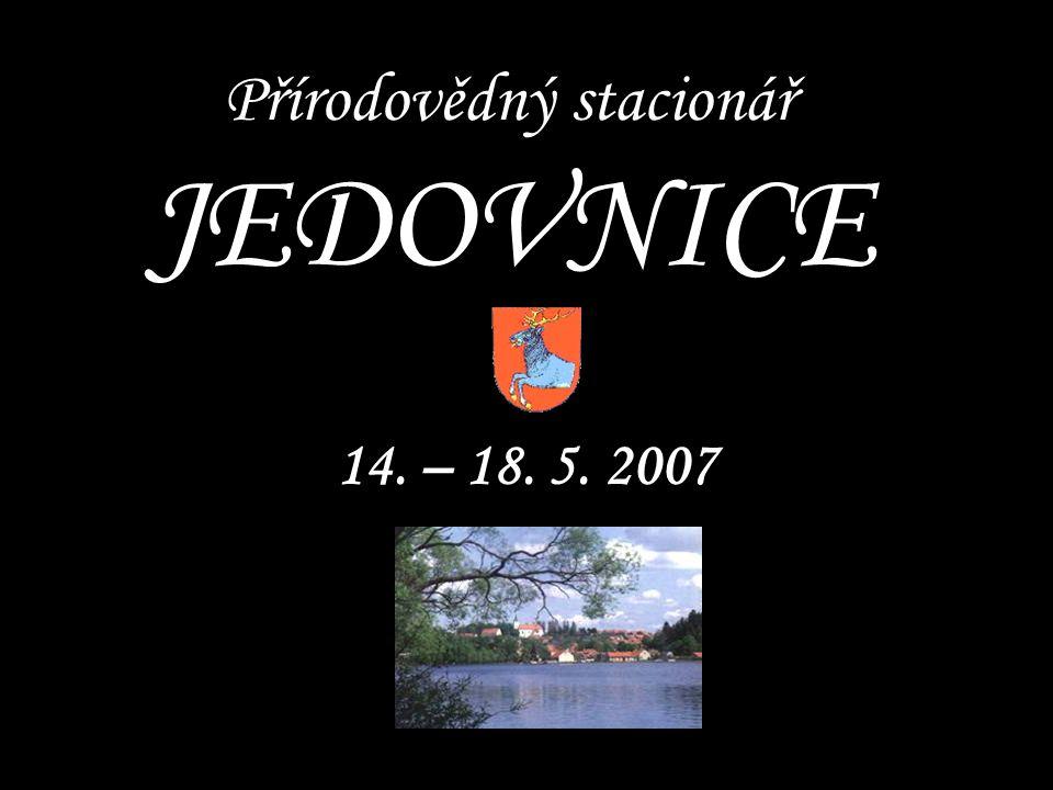 Přírodovědný stacionář JEDOVNICE 14. – 18. 5. 2007