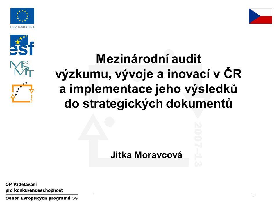 1 Mezinárodní audit výzkumu, vývoje a inovací v ČR a implementace jeho výsledků do strategických dokumentů Jitka Moravcová