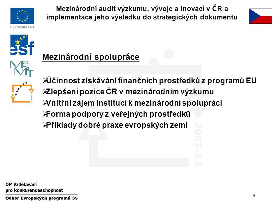 18 Mezinárodní audit výzkumu, vývoje a inovací v ČR a implementace jeho výsledků do strategických dokumentů Mezinárodní spolupráce  Účinnost získáván