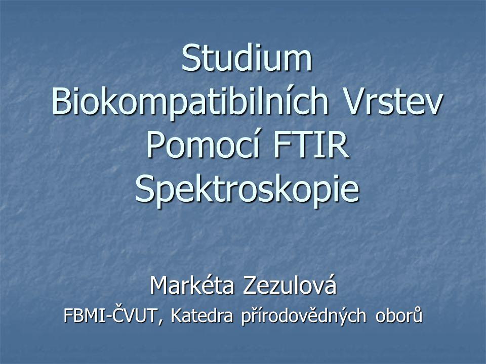 Studium Biokompatibilních Vrstev Pomocí FTIR Spektroskopie Markéta Zezulová FBMI-ČVUT, Katedra přírodovědných oborů