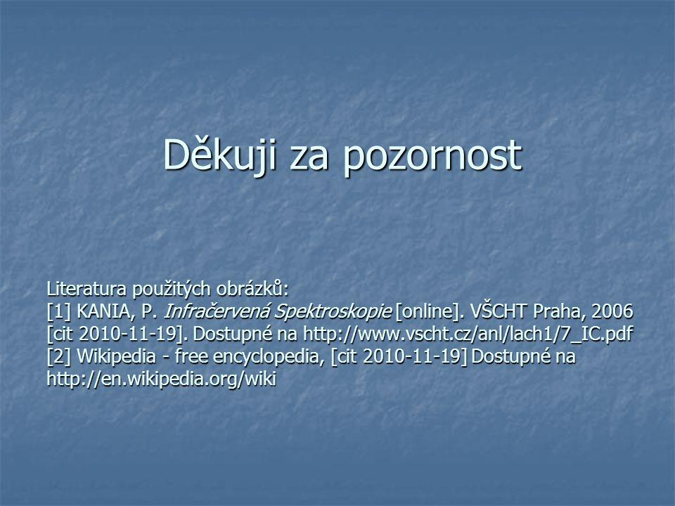 Děkuji za pozornost Literatura použitých obrázků: [1] KANIA, P. Infračervená Spektroskopie [online]. VŠCHT Praha, 2006 [cit 2010-11-19]. Dostupné na h