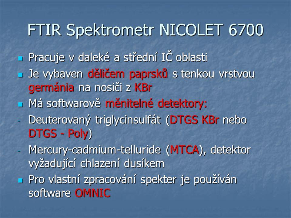 FTIR Spektrometr NICOLET 6700 Pracuje v daleké a střední IČ oblasti Pracuje v daleké a střední IČ oblasti Je vybaven děličem paprskůstenkou vrstvou ge