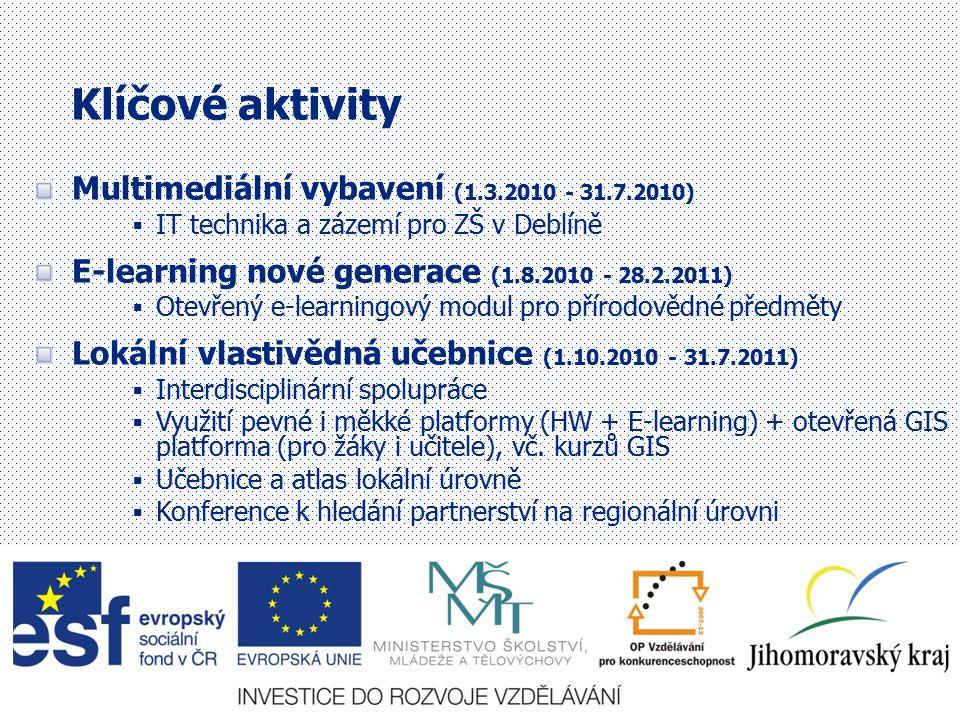3 Klíčové aktivity Multimediální vybavení (1.3.2010 - 31.7.2010)  IT technika a zázemí pro ZŠ v Deblíně E-learning nové generace (1.8.2010 - 28.2.2011)  Otevřený e-learningový modul pro přírodovědné předměty Lokální vlastivědná učebnice (1.10.2010 - 31.7.2011)  Interdisciplinární spolupráce  Využití pevné i měkké platformy (HW + E-learning) + otevřená GIS platforma (pro žáky i učitele), vč.