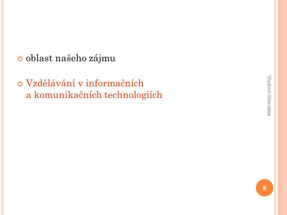 citováno z RVP pro vzdělávací oblast Informační a komunikační technologie 29 Vladimír Očenášek