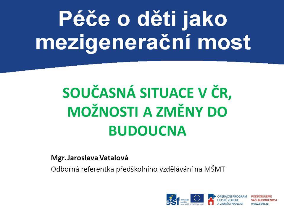 3 Raná péče a vzdělávání v ČR 26. září 2013 Mgr. et Mgr. Jaroslava Vatalová - MŠMT
