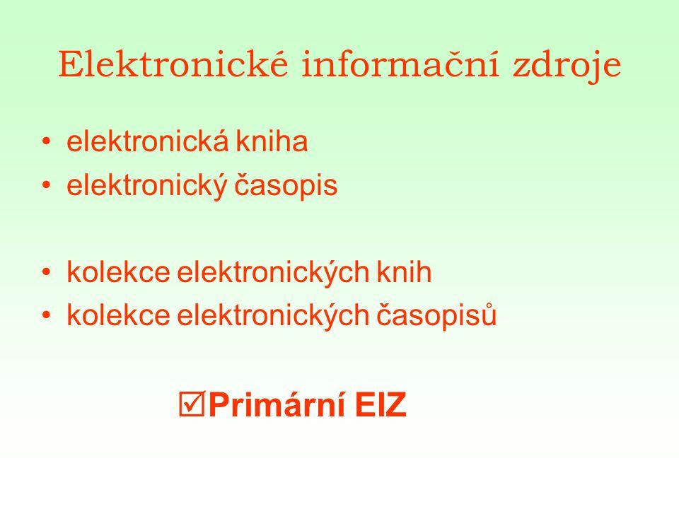 Elektronické informační zdroje elektronická kniha elektronický časopis kolekce elektronických knih kolekce elektronických časopisů  Primární EIZ