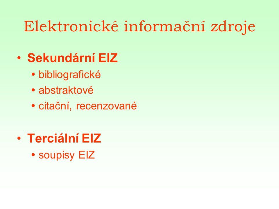 Elektronické informační zdroje Sekundární EIZ  bibliografické  abstraktové  citační, recenzované Terciální EIZ  soupisy EIZ
