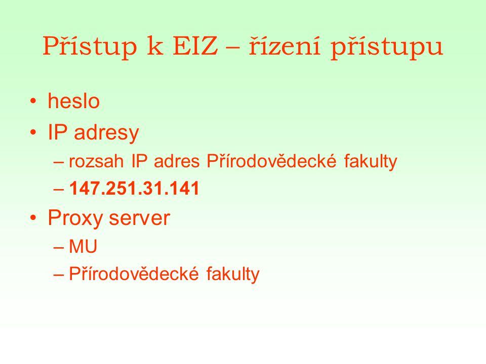 Přístup k EIZ – řízení přístupu heslo IP adresy –rozsah IP adres Přírodovědecké fakulty –147.251.31.141 Proxy server –MU –Přírodovědecké fakulty