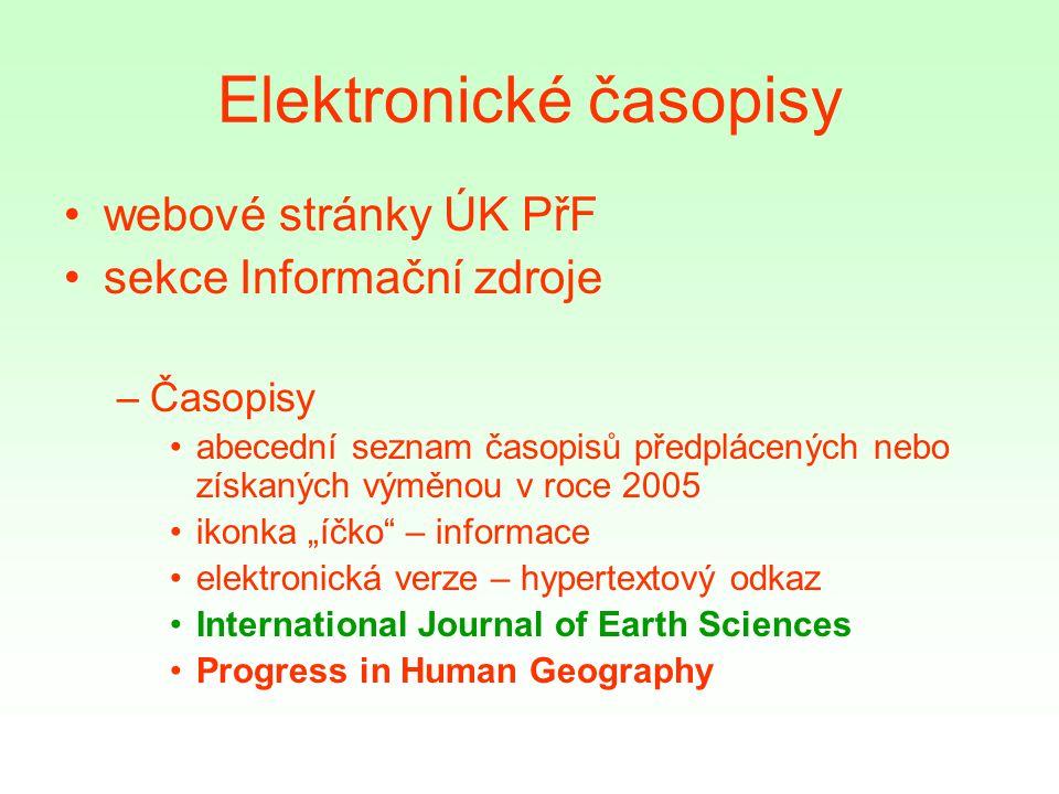 """Elektronické časopisy webové stránky ÚK PřF sekce Informační zdroje –Časopisy abecední seznam časopisů předplácených nebo získaných výměnou v roce 2005 ikonka """"íčko – informace elektronická verze – hypertextový odkaz International Journal of Earth Sciences Progress in Human Geography"""