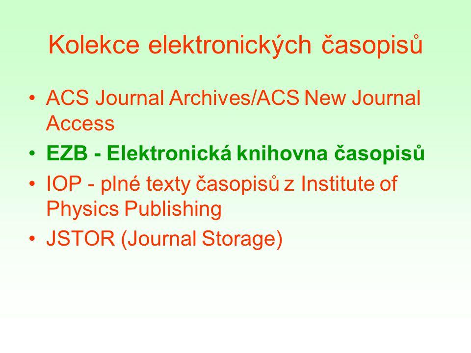 Kolekce elektronických časopisů ACS Journal Archives/ACS New Journal Access EZB - Elektronická knihovna časopisů IOP - plné texty časopisů z Institute of Physics Publishing JSTOR (Journal Storage)