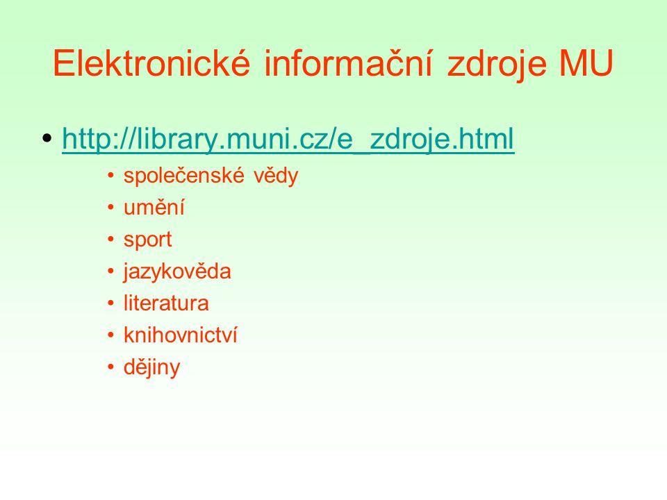 Elektronické informační zdroje MU  http://library.muni.cz/e_zdroje.htmlhttp://library.muni.cz/e_zdroje.html společenské vědy umění sport jazykověda literatura knihovnictví dějiny
