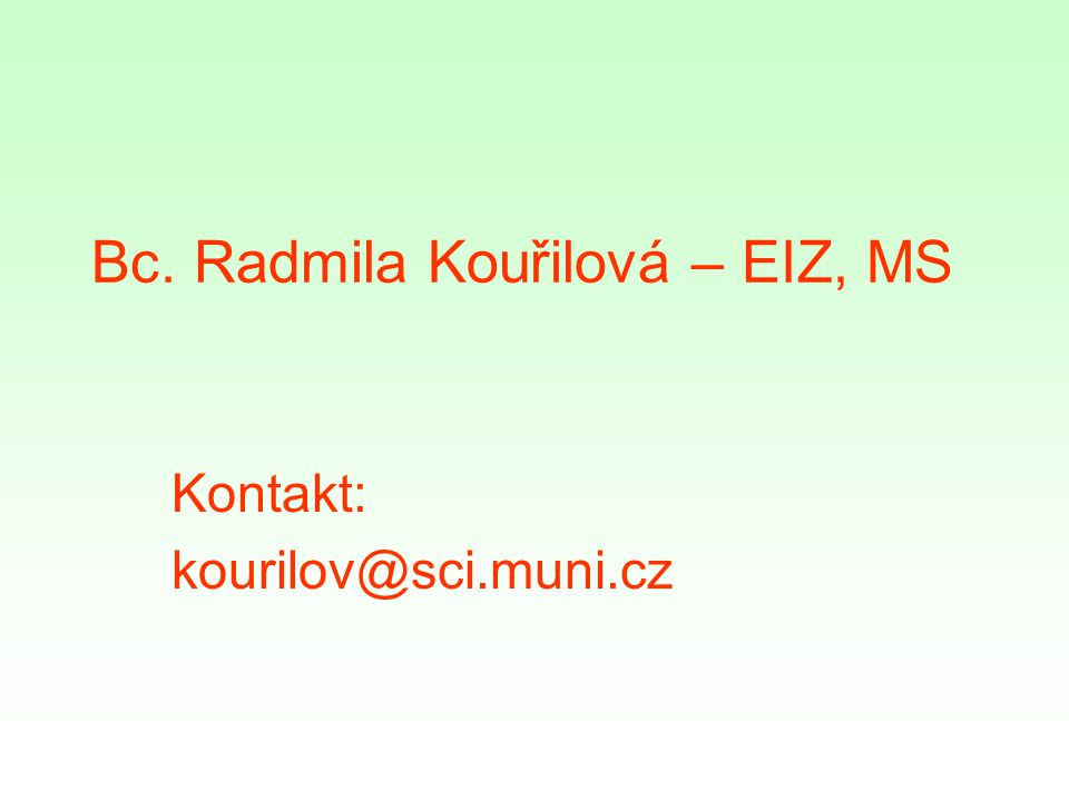 Bc. Radmila Kouřilová – EIZ, MS Kontakt: kourilov@sci.muni.cz