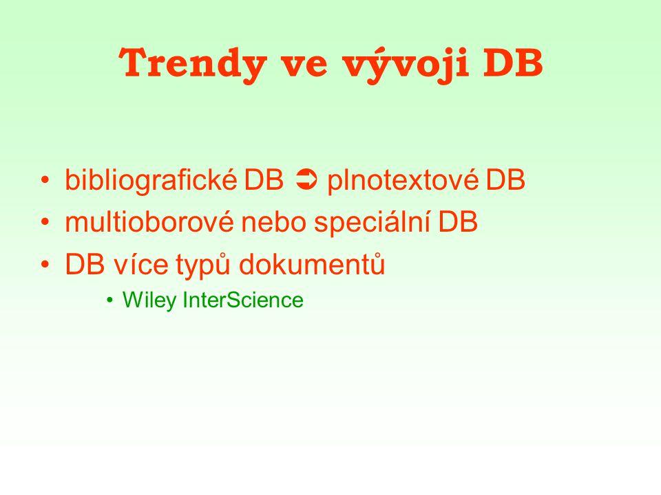 Trendy ve vývoji DB bibliografické DB  plnotextové DB multioborové nebo speciální DB DB více typů dokumentů Wiley InterScience