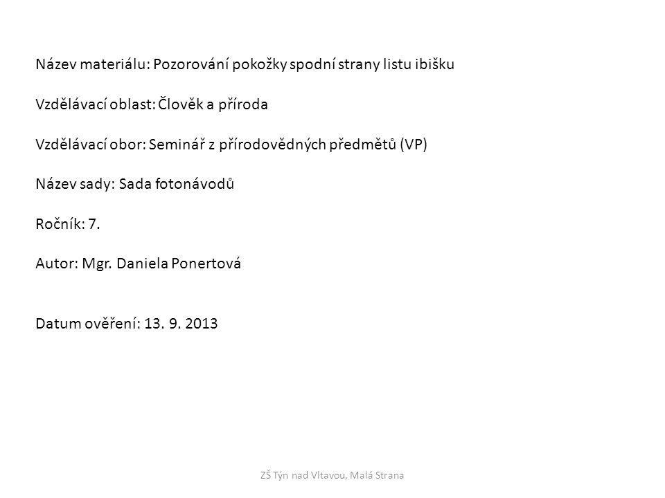 ZŠ Týn nad Vltavou, Malá Strana Název materiálu: Pozorování pokožky spodní strany listu ibišku Vzdělávací oblast: Člověk a příroda Vzdělávací obor: Se