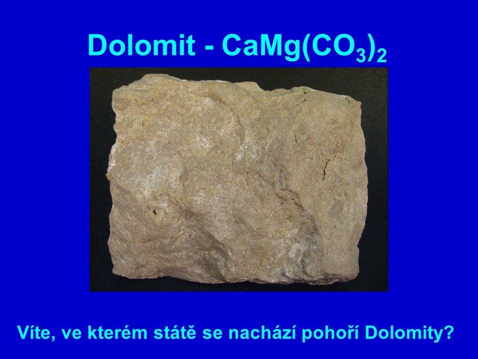 Dolomit - CaMg(CO 3 ) 2 Víte, ve kterém státě se nachází pohoří Dolomity?