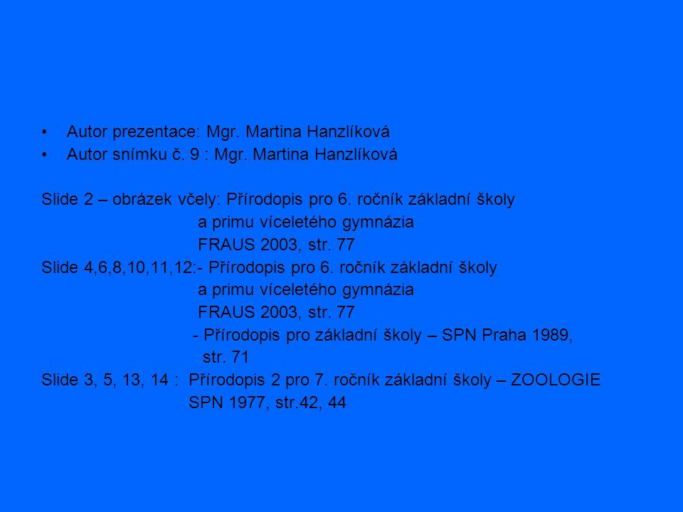 Autor prezentace: Mgr. Martina Hanzlíková Autor snímku č. 9 : Mgr. Martina Hanzlíková Slide 2 – obrázek včely: Přírodopis pro 6. ročník základní školy