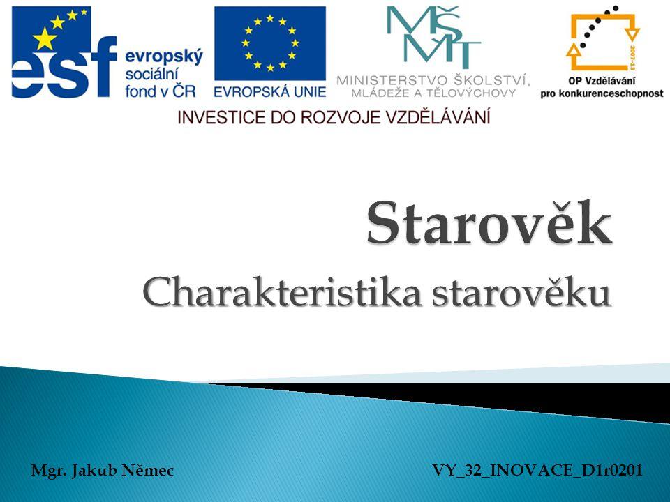 Charakteristika starověku Mgr. Jakub NěmecVY_32_INOVACE_D1r0201