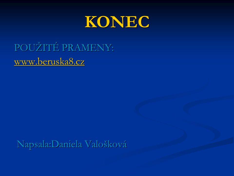 KONEC POUŽITÉ PRAMENY: www.beruska8.cz Napsala:Daniela Valošková Napsala:Daniela Valošková