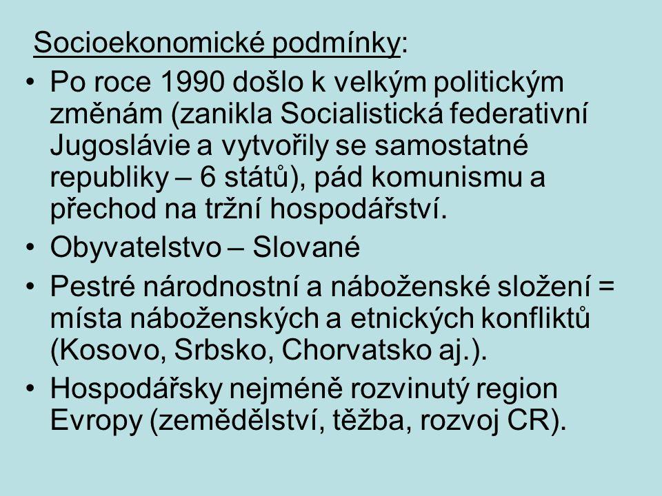 Socioekonomické podmínky: Po roce 1990 došlo k velkým politickým změnám (zanikla Socialistická federativní Jugoslávie a vytvořily se samostatné republiky – 6 států), pád komunismu a přechod na tržní hospodářství.