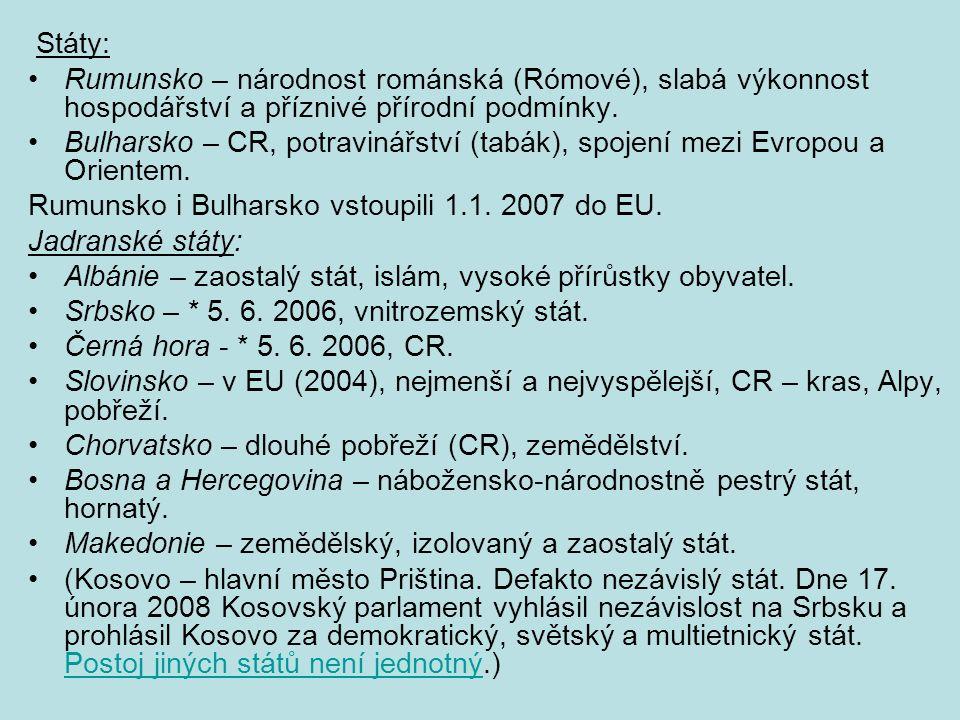 Státy: Rumunsko – národnost románská (Rómové), slabá výkonnost hospodářství a příznivé přírodní podmínky. Bulharsko – CR, potravinářství (tabák), spoj