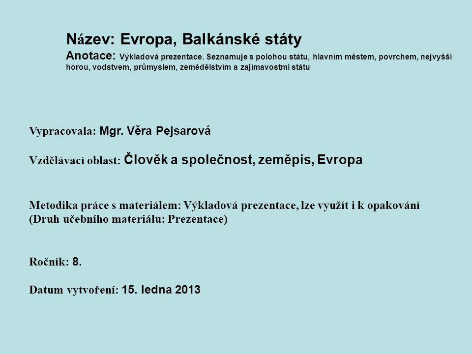 N á zev: Evropa, Balkánské státy Anotace: Výkladová prezentace. Seznamuje s polohou státu, hlavním městem, povrchem, nejvyšší horou, vodstvem, průmysl