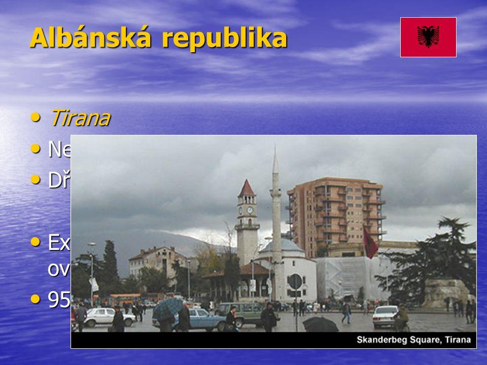 Albánská republika Tirana Tirana Nejméně rozvinutý stát Evropy Nejméně rozvinutý stát Evropy Dříve komunismus Dříve komunismus Export zemědělských produktů (tabák, ovoce), chromitu, textilií a obuvi Export zemědělských produktů (tabák, ovoce), chromitu, textilií a obuvi 95% obyvatel Albánci (1/3 v Kosovu) 95% obyvatel Albánci (1/3 v Kosovu)