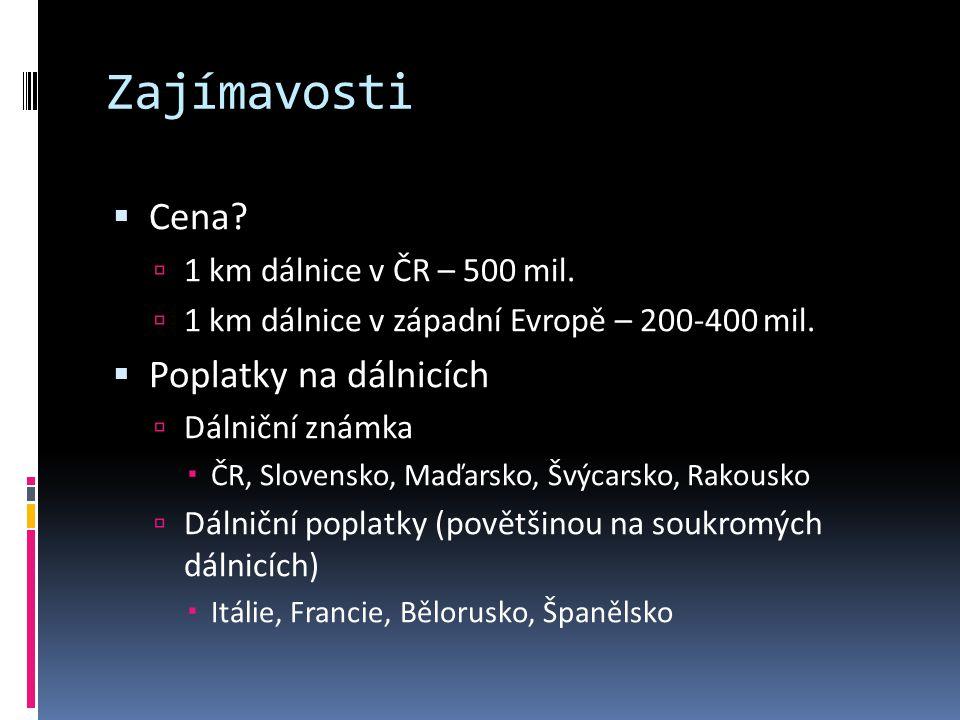 Zajímavosti  Cena?  1 km dálnice v ČR – 500 mil.  1 km dálnice v západní Evropě – 200-400 mil.  Poplatky na dálnicích  Dálniční známka  ČR, Slov