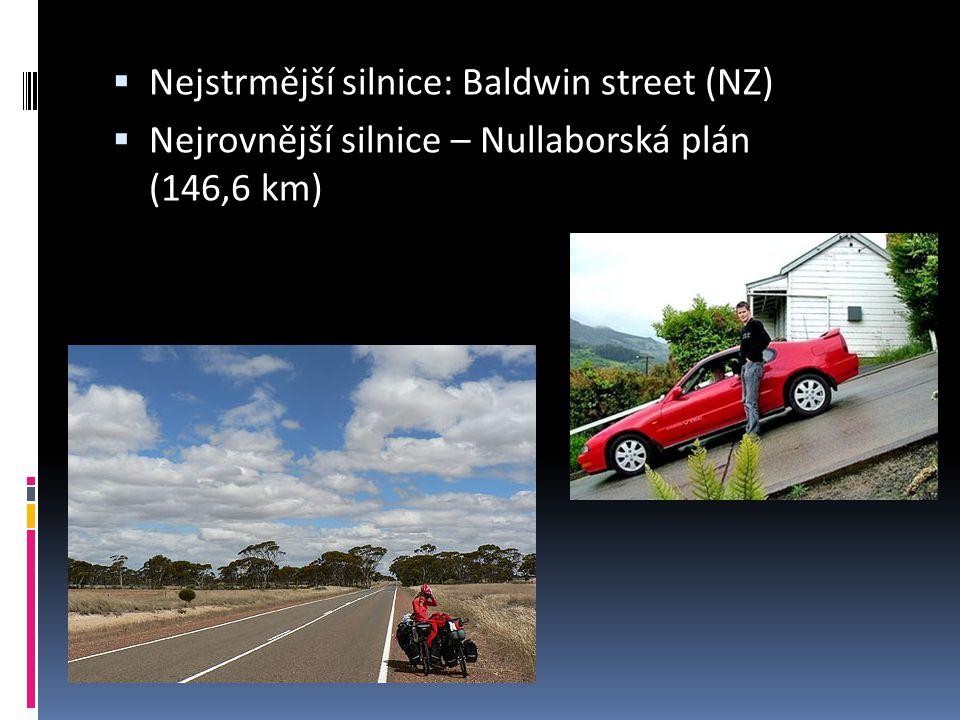  Nejstrmější silnice: Baldwin street (NZ)  Nejrovnější silnice – Nullaborská plán (146,6 km)
