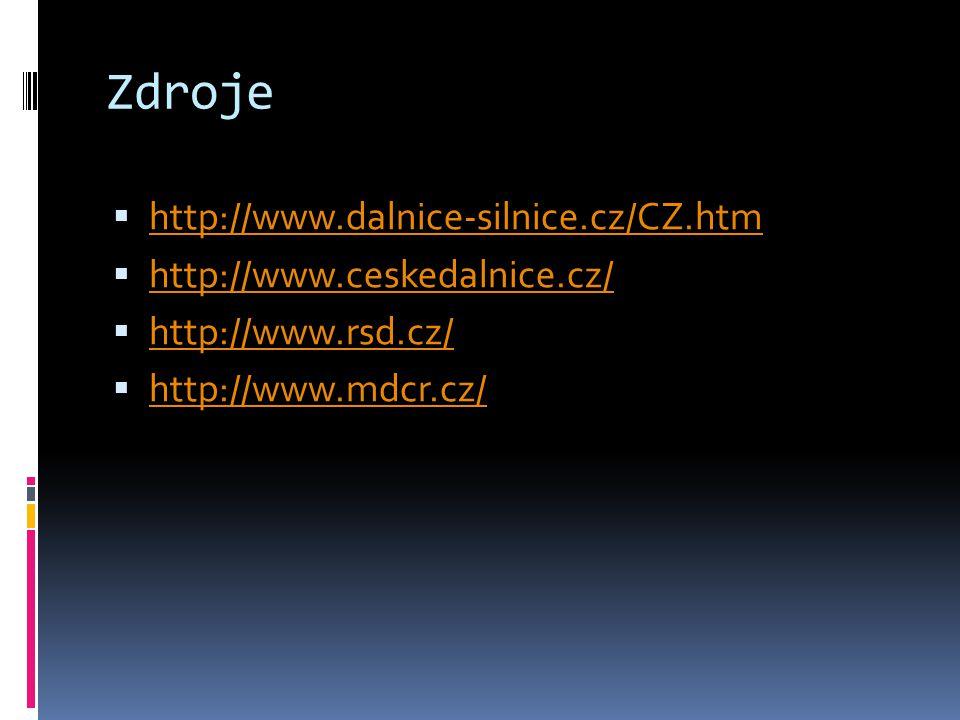 Zdroje  http://www.dalnice-silnice.cz/CZ.htm http://www.dalnice-silnice.cz/CZ.htm  http://www.ceskedalnice.cz/ http://www.ceskedalnice.cz/  http://www.rsd.cz/ http://www.rsd.cz/  http://www.mdcr.cz/ http://www.mdcr.cz/