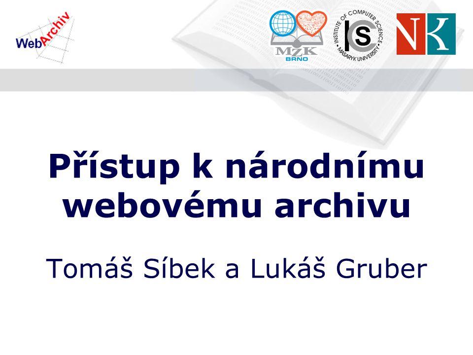 Přístup k národnímu webovému archivu Tomáš Síbek a Lukáš Gruber