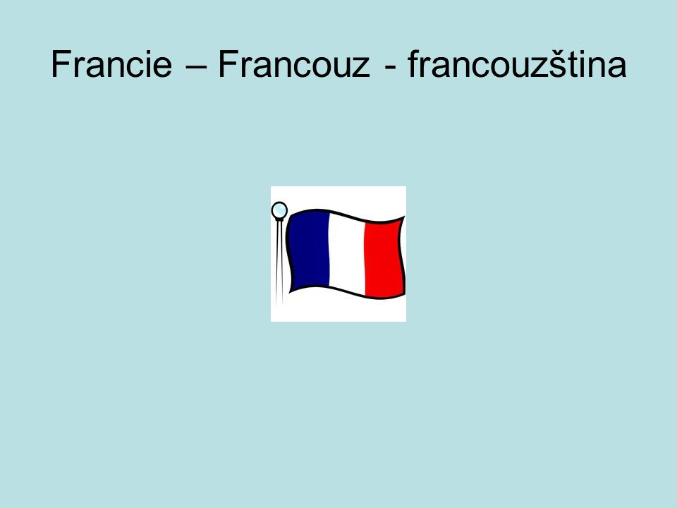 Francie – Francouz - francouzština