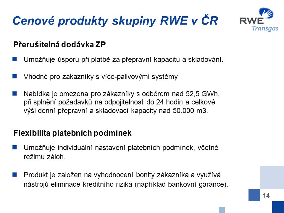 14 Cenové produkty skupiny RWE v ČR Umožňuje úsporu při platbě za přepravní kapacitu a skladování. Vhodné pro zákazníky s více-palivovými systémy Nabí