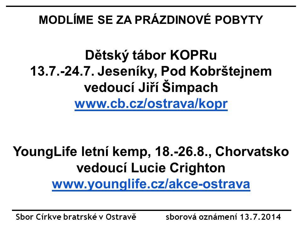 Sbor Církve bratrské v Ostravě sborová oznámení 13.7.2014 MODLÍME SE ZA PRÁZDINOVÉ POBYTY Dětský tábor KOPRu 13.7.-24.7.