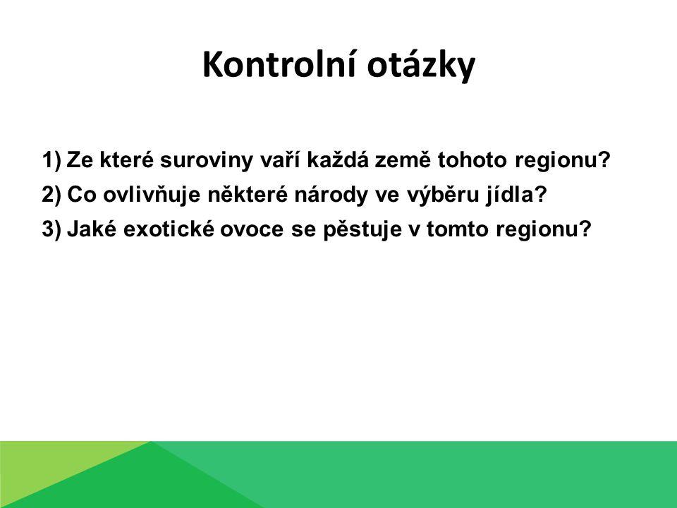 Kontrolní otázky 1)Ze které suroviny vaří každá země tohoto regionu.
