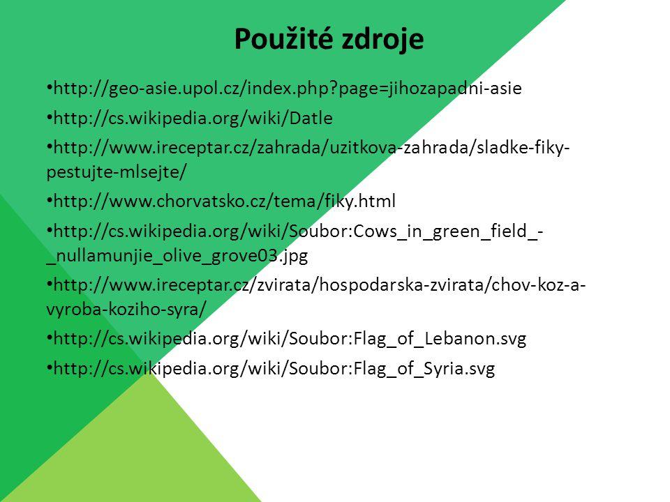 http://geo-asie.upol.cz/index.php page=jihozapadni-asie http://cs.wikipedia.org/wiki/Datle http://www.ireceptar.cz/zahrada/uzitkova-zahrada/sladke-fiky- pestujte-mlsejte/ http://www.chorvatsko.cz/tema/fiky.html http://cs.wikipedia.org/wiki/Soubor:Cows_in_green_field_- _nullamunjie_olive_grove03.jpg http://www.ireceptar.cz/zvirata/hospodarska-zvirata/chov-koz-a- vyroba-koziho-syra/ http://cs.wikipedia.org/wiki/Soubor:Flag_of_Lebanon.svg http://cs.wikipedia.org/wiki/Soubor:Flag_of_Syria.svg Použité zdroje