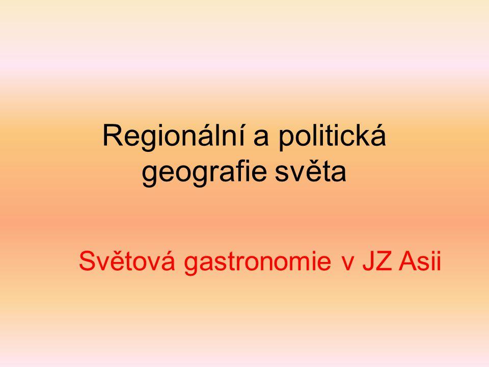 Regionální a politická geografie světa Světová gastronomie v JZ Asii